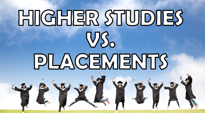 HIGHERS STUDIES OR PLACEMENTS
